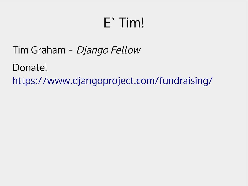 E` Tim! Tim Graham - Django Fellow Donate! http...