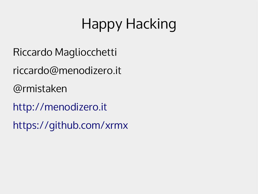 Happy Hacking Riccardo Magliocchetti riccardo@m...