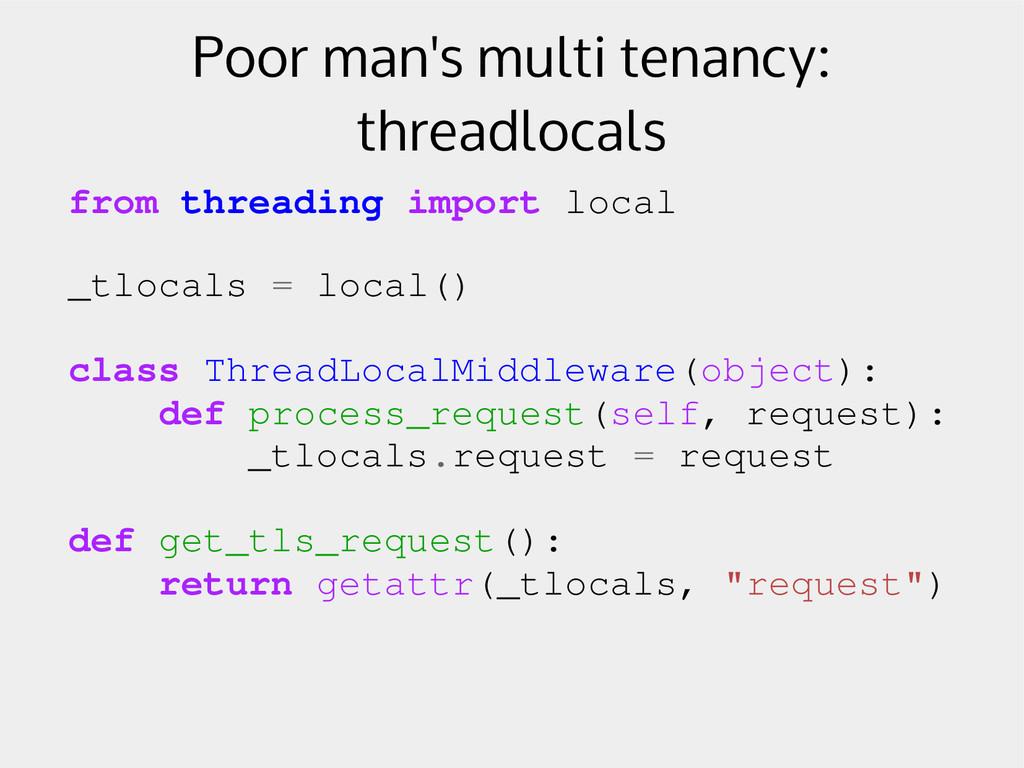 Poor man's multi tenancy: threadlocals from thr...