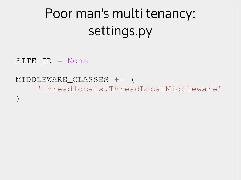 Poor man's multi tenancy: settings.py SITE_ID =...