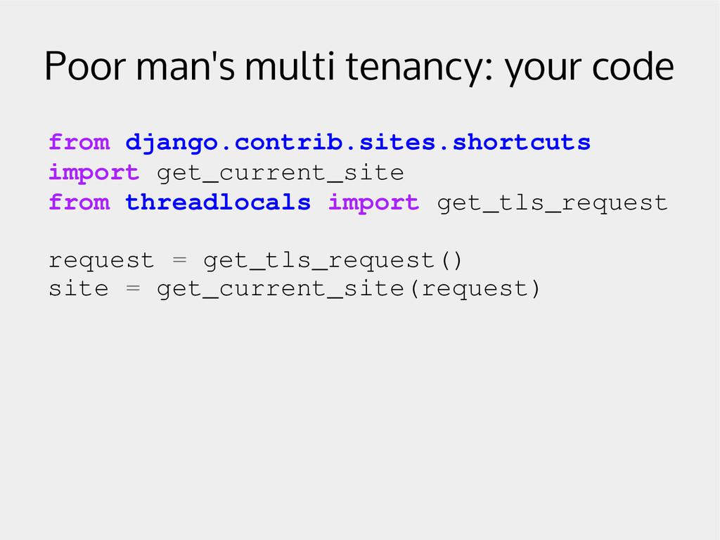 Poor man's multi tenancy: your code from django...