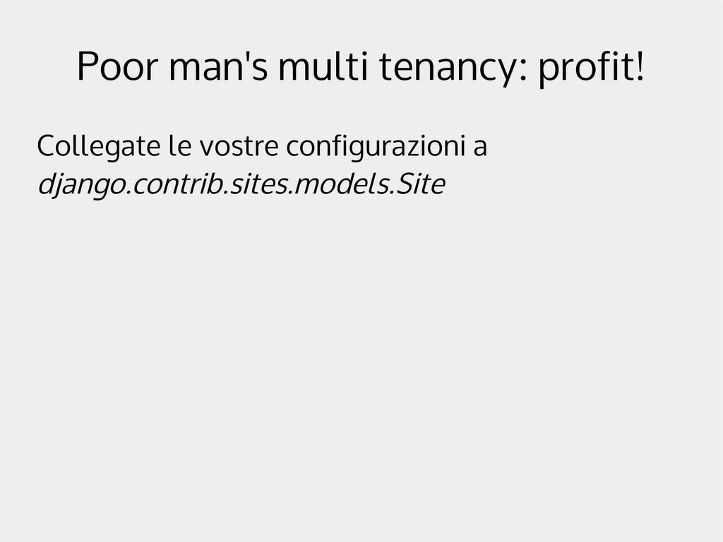 Poor man's multi tenancy: profit! Collegate le ...