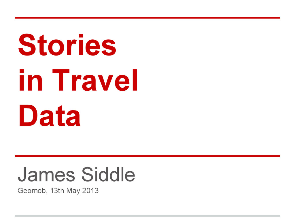 Stories in Travel Data James Siddle Geomob, 13t...