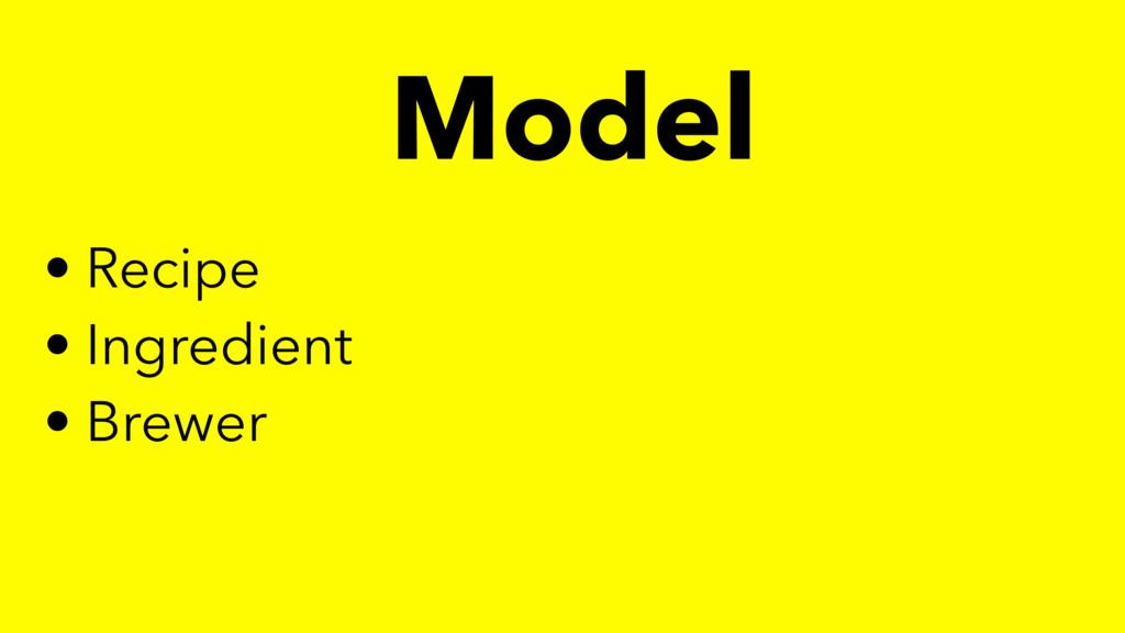Model • Recipe • Ingredient • Brewer