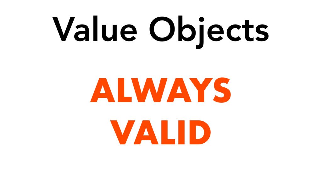 ALWAYS VALID Value Objects