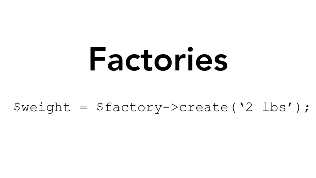 Factories $weight = $factory->create('2 lbs');