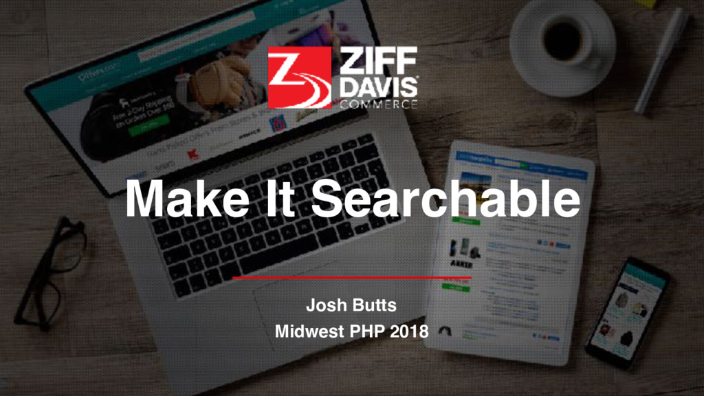 Make It Searchable Josh Butts Midwest PHP 2018