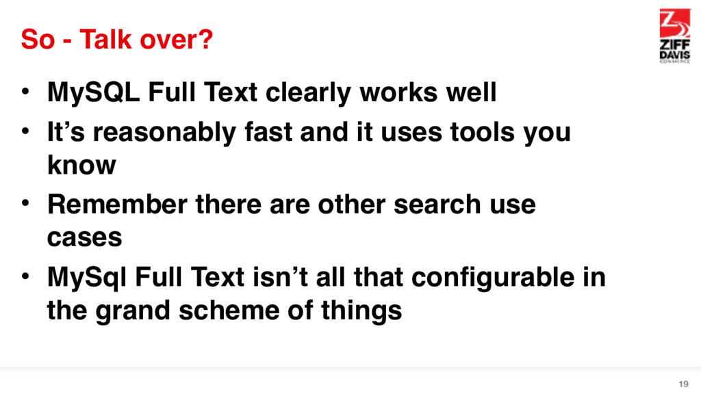 So - Talk over? • MySQL Full Text clearly works...