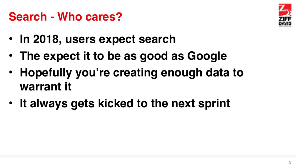 Search - Who cares? • In 2018, users expect sea...