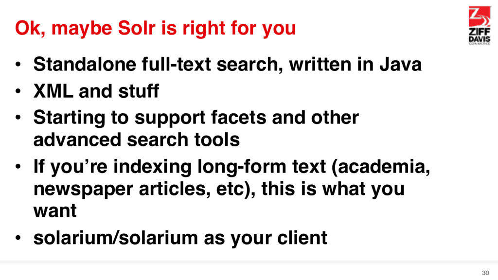 Ok, maybe Solr is right for you • Standalone fu...