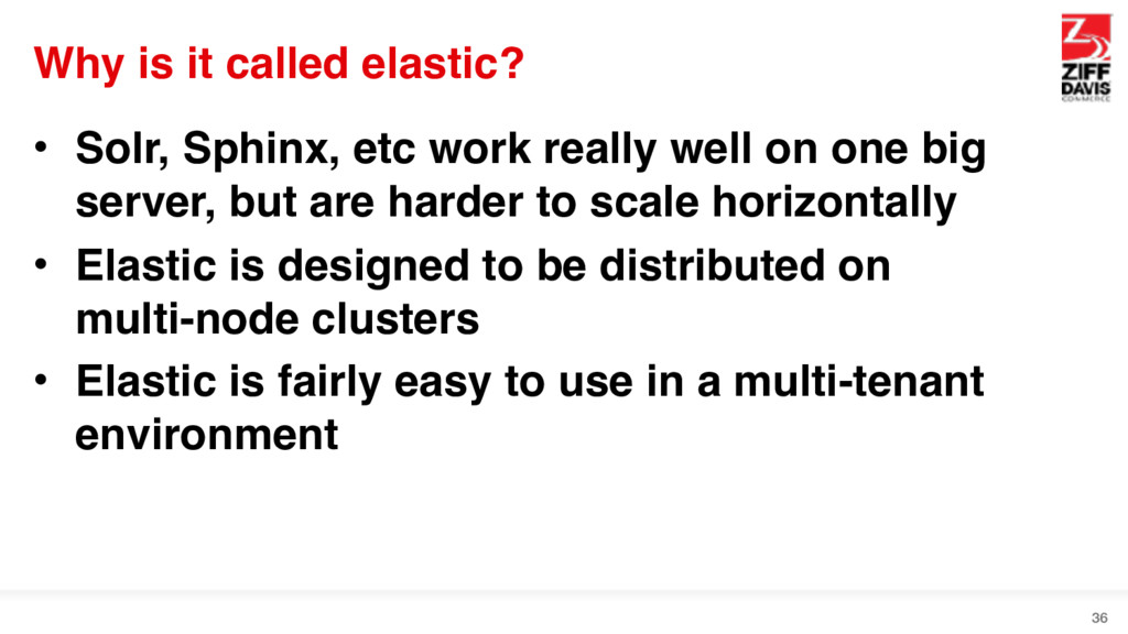 Why is it called elastic? • Solr, Sphinx, etc w...