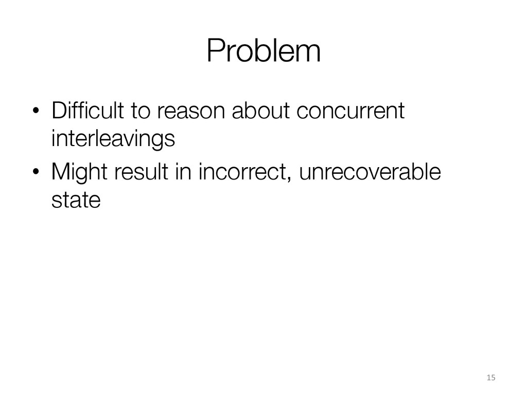 Problem • Difficult to reason about concurrent...