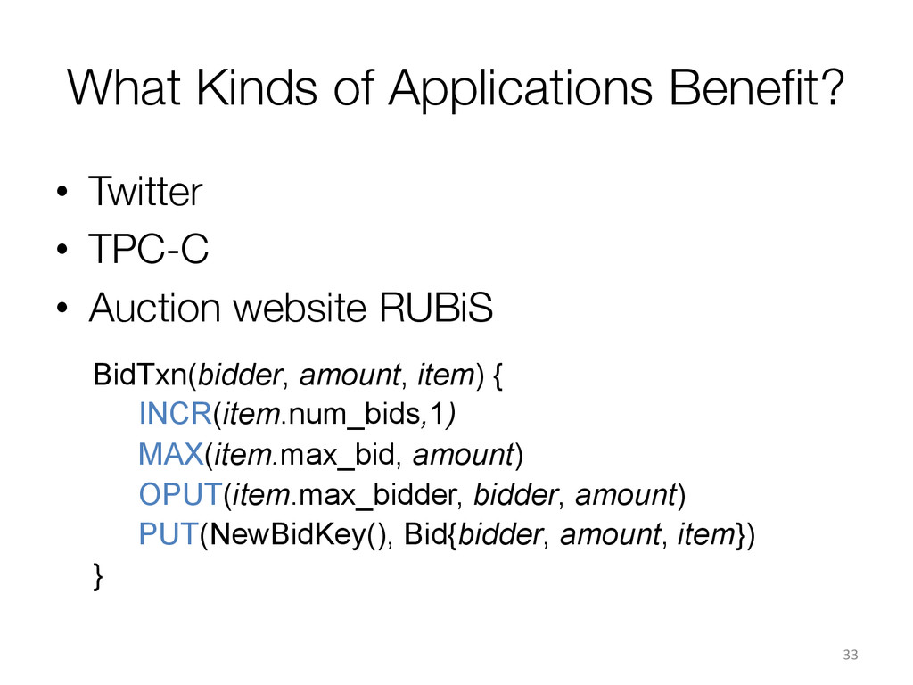 What Kinds of Applications Benefit? • Twitter...