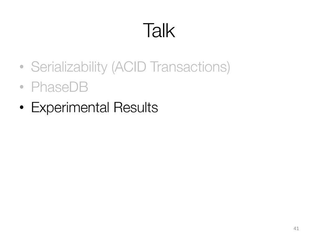 Talk • Serializability (ACID Transactions) •...