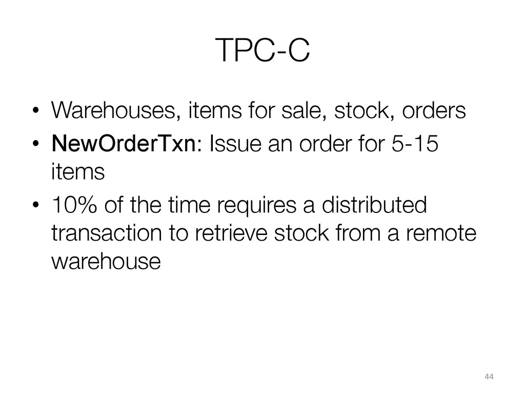 TPC-C • Warehouses, items for sale, stock, or...