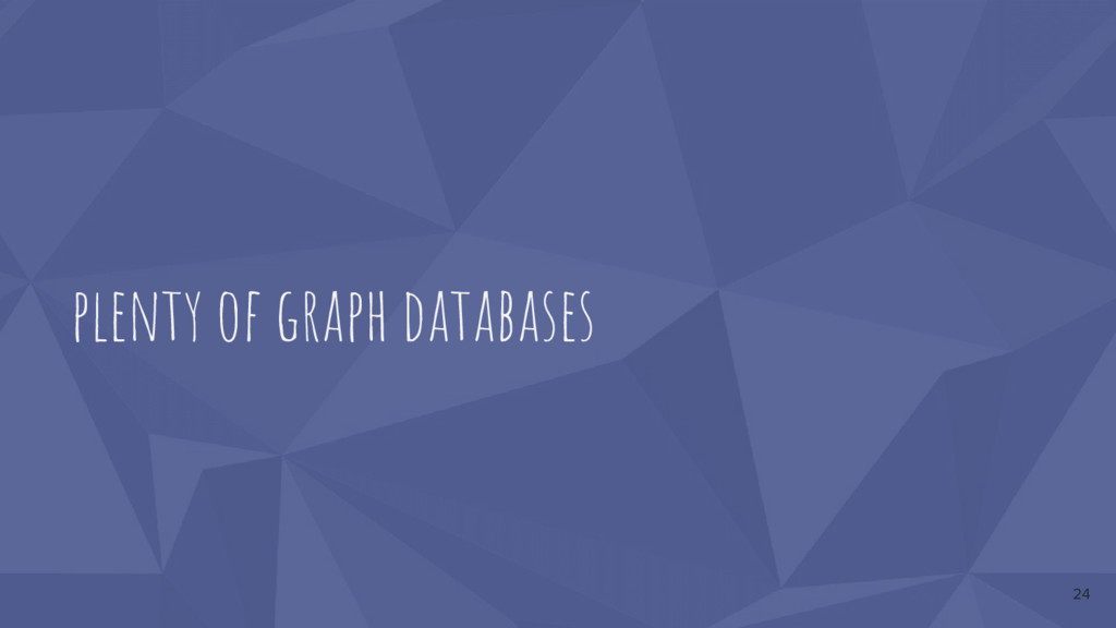 plenty of graph databases 24