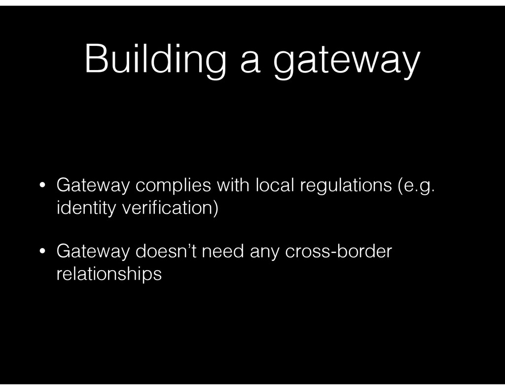 Building a gateway • Gateway complies with loca...