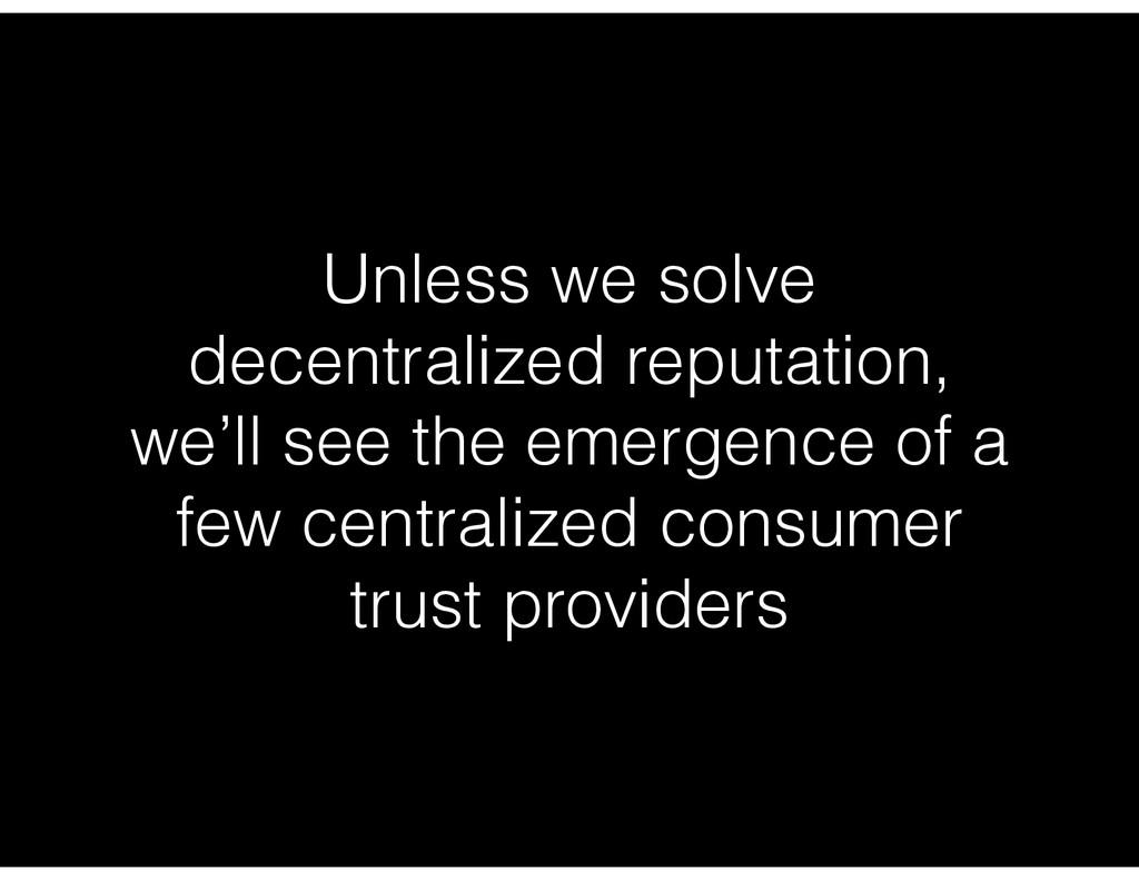 Unless we solve decentralized reputation, we'll...