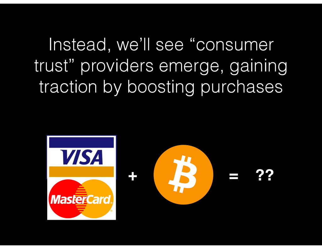 """Instead, we'll see """"consumer trust"""" providers e..."""
