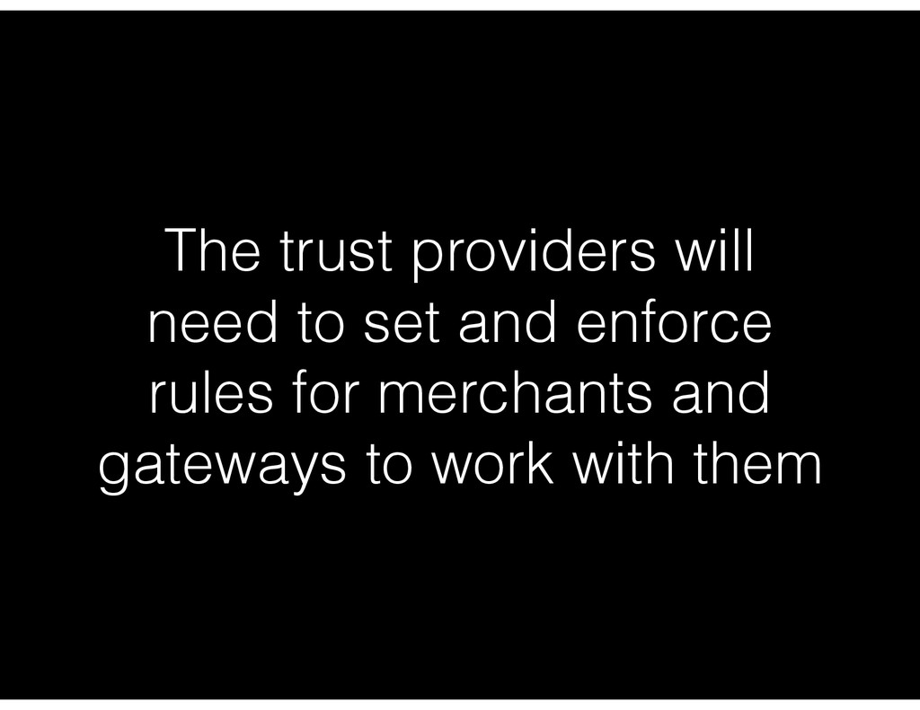 The trust providers will need to set and enforc...
