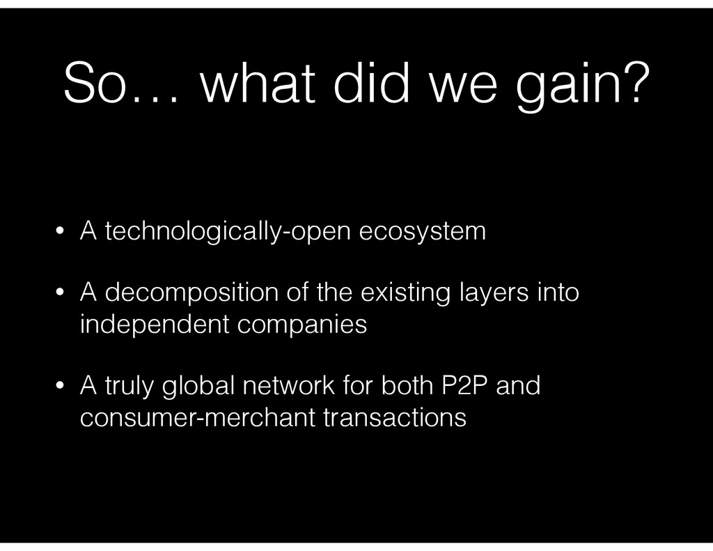 So… what did we gain? • A technologically-open ...