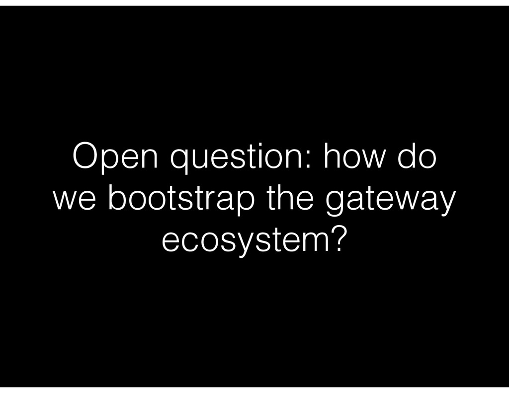 Open question: how do we bootstrap the gateway ...