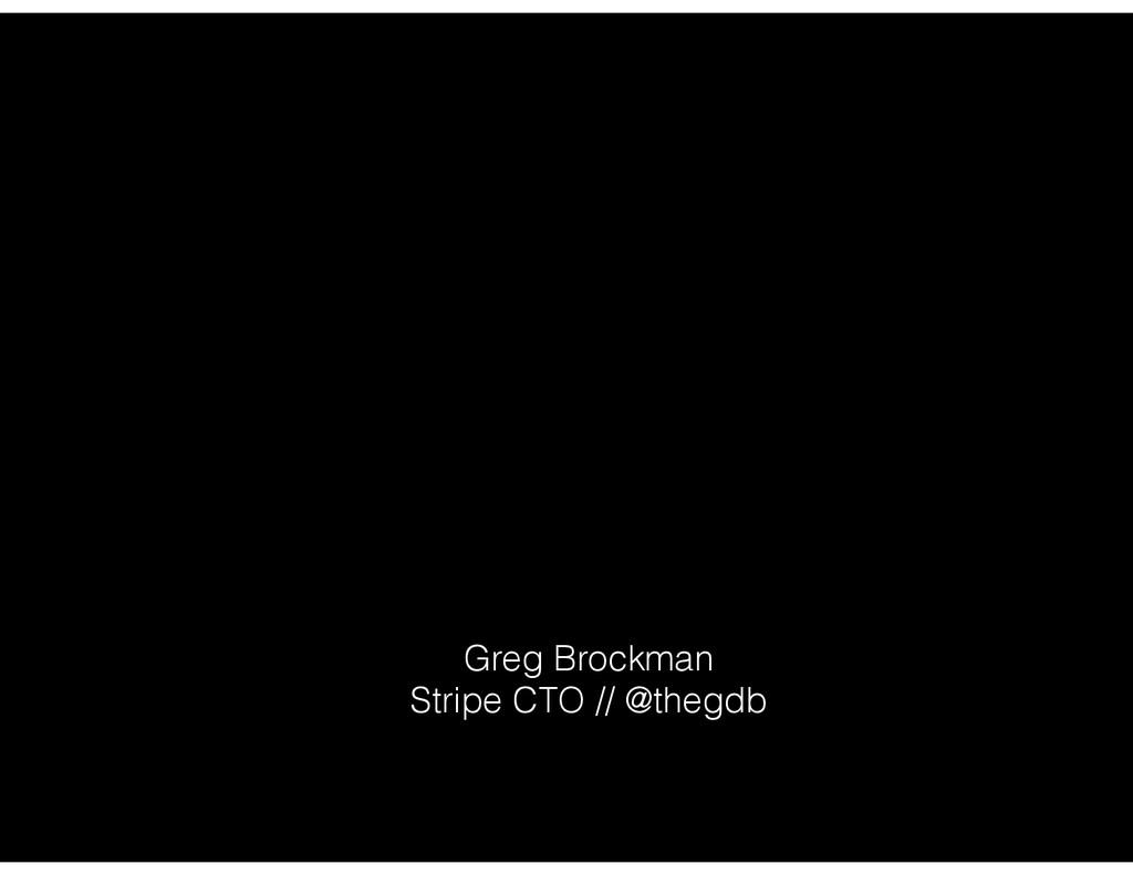 Greg Brockman Stripe CTO // @thegdb