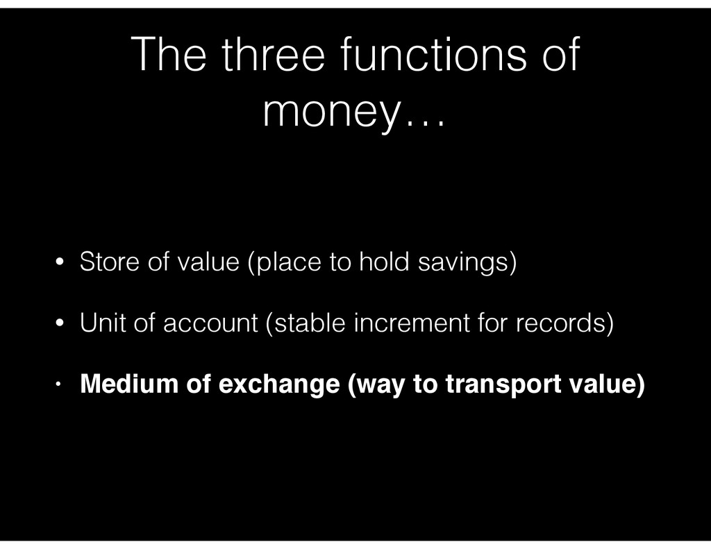 The three functions of money… • Store of value ...