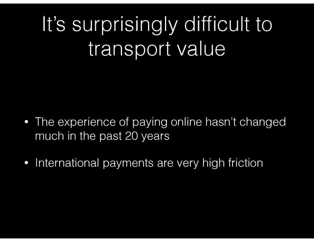 It's surprisingly difficult to transport value •...