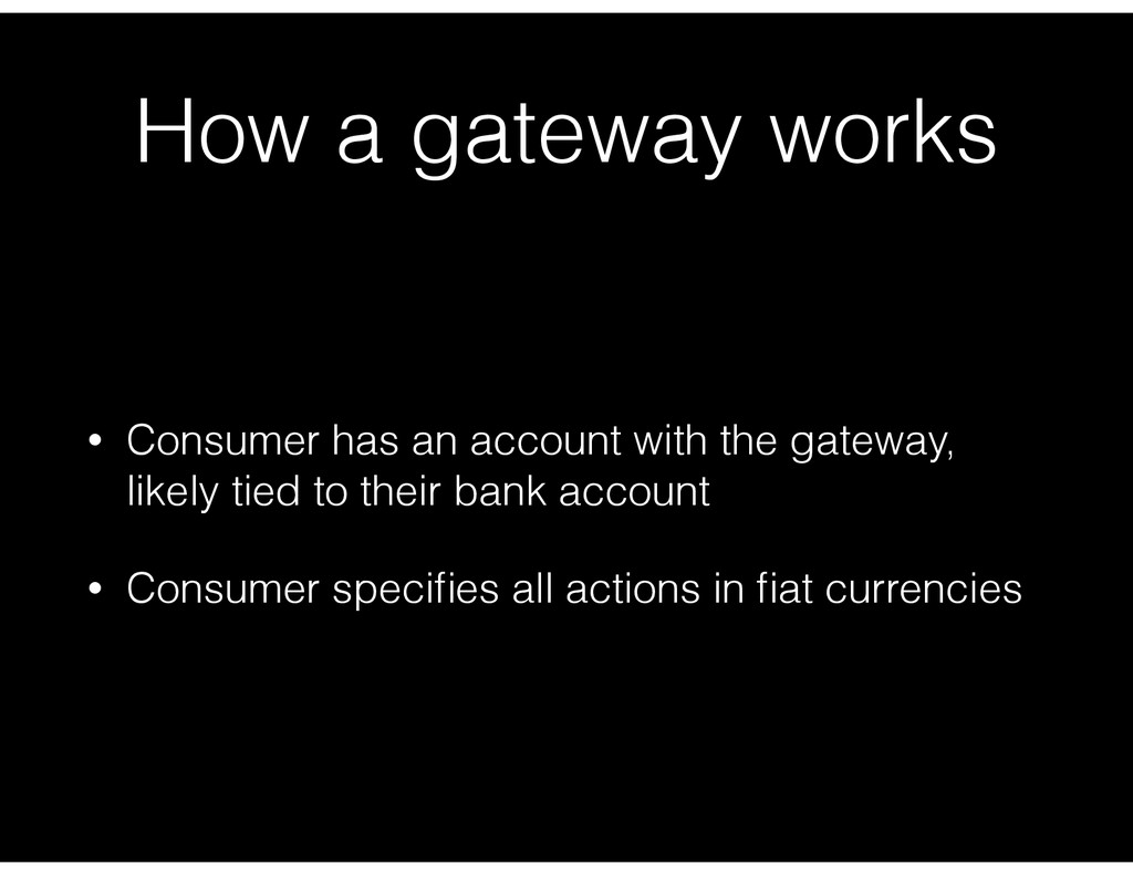 How a gateway works • Consumer has an account w...