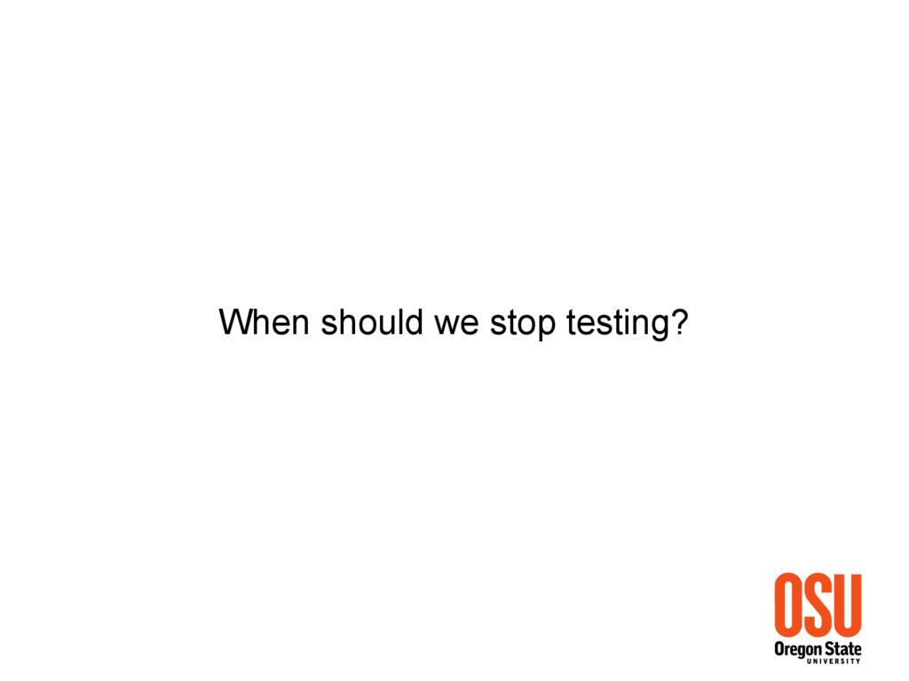 When should we stop testing?