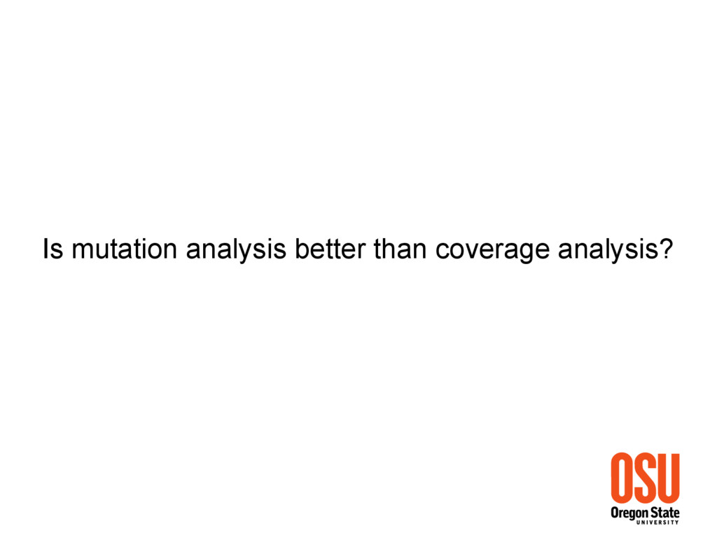 Is mutation analysis better than coverage analy...