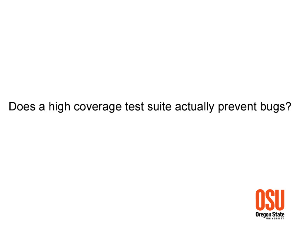 Does a high coverage test suite actually preven...