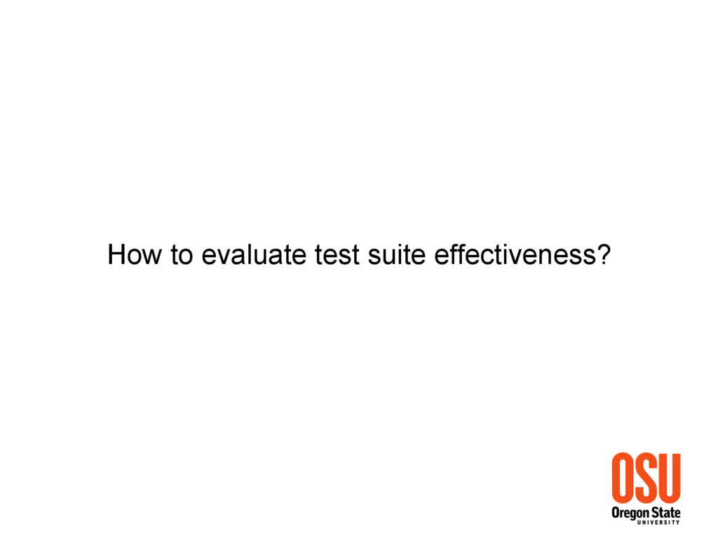 How to evaluate test suite effectiveness?