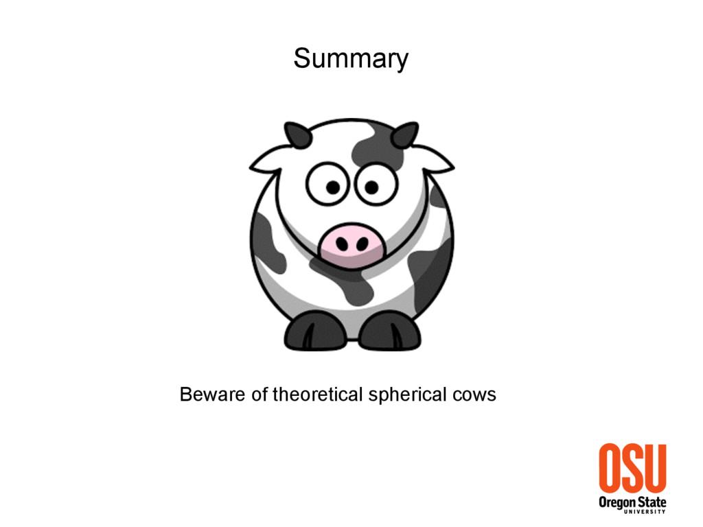 Summary Beware of theoretical spherical cows