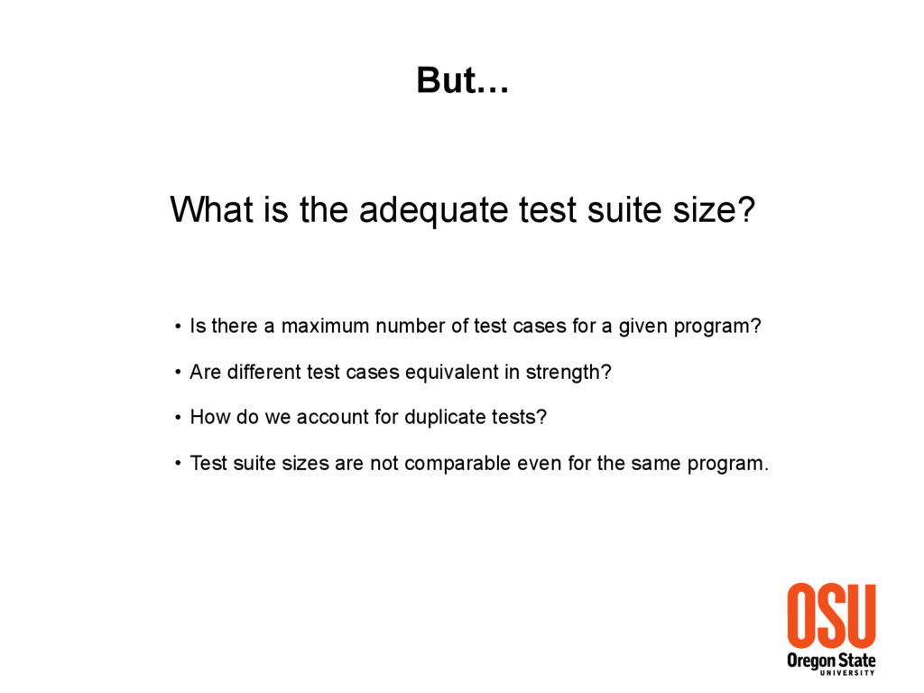 What is the adequate test suite size? But… • Is...