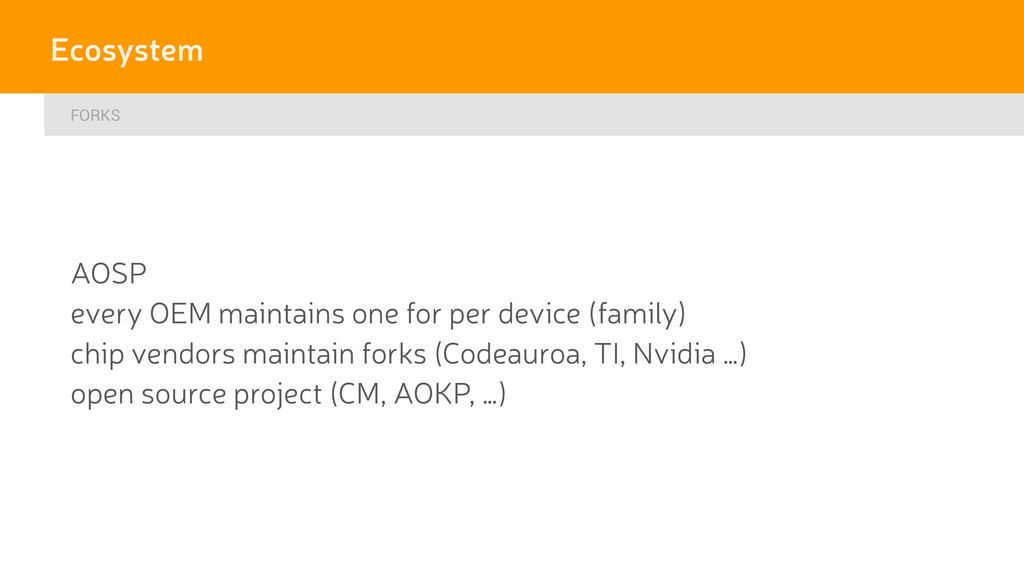 FORKS Ecosystem AOSP every OEM maintains one fo...