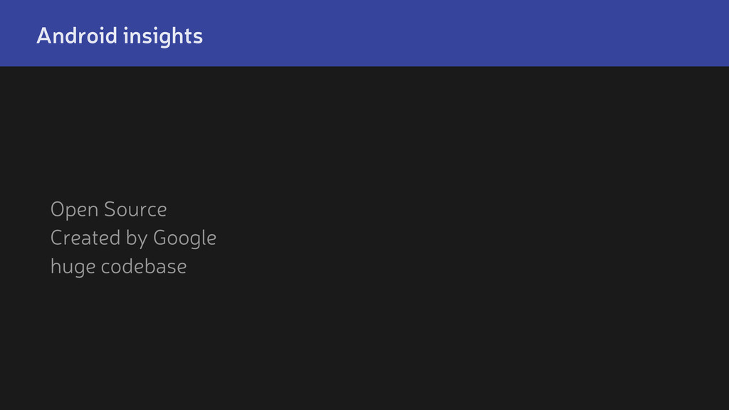 Android insights Open Source Created by Google ...