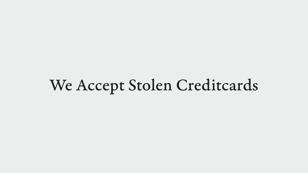 We Accept Stolen Creditcards