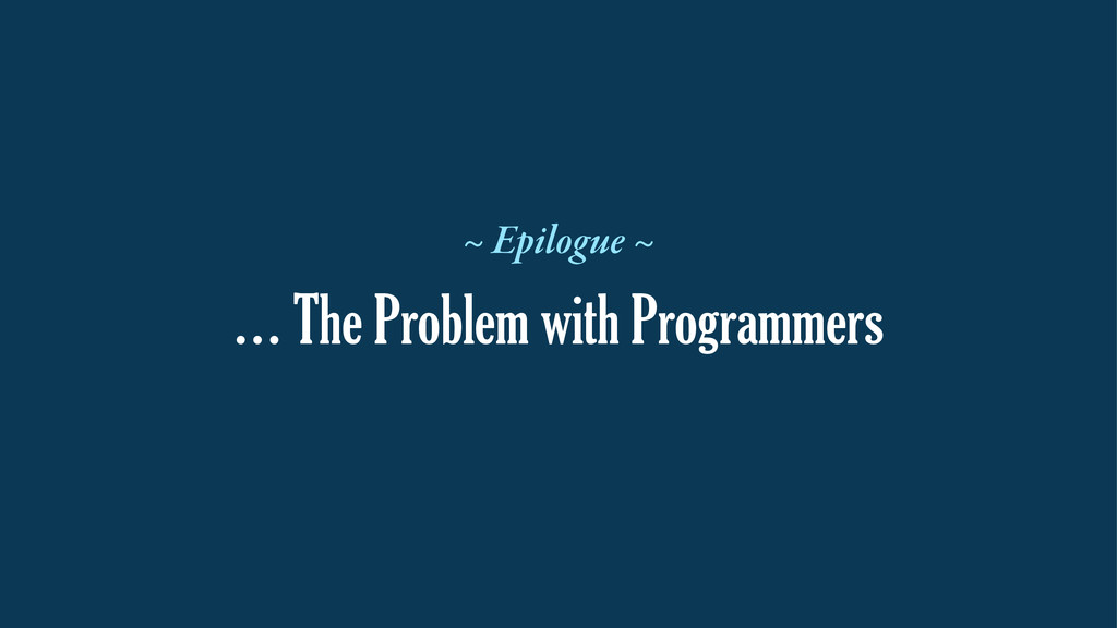 … The Problem with Programmers ~ Epilogue ~