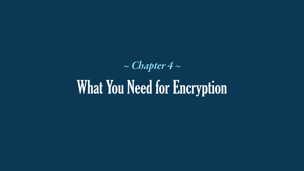 What You Need for Encryption ~ Chapter 4 ~