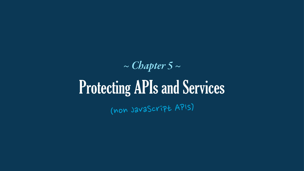 Protecting APIs and Services ~ Chapter 5 ~ (non