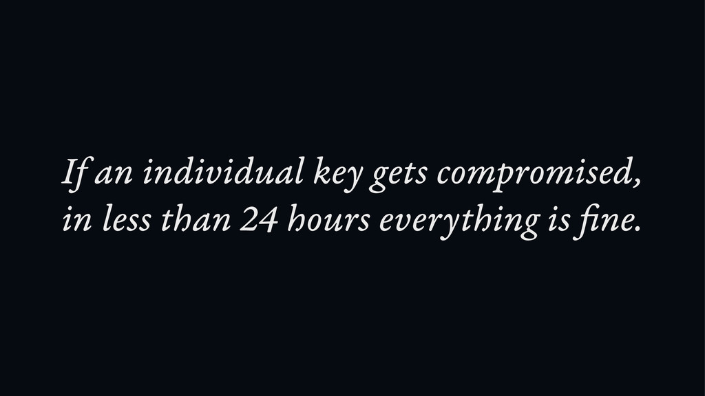 If an individual key gets compromised, in less ...