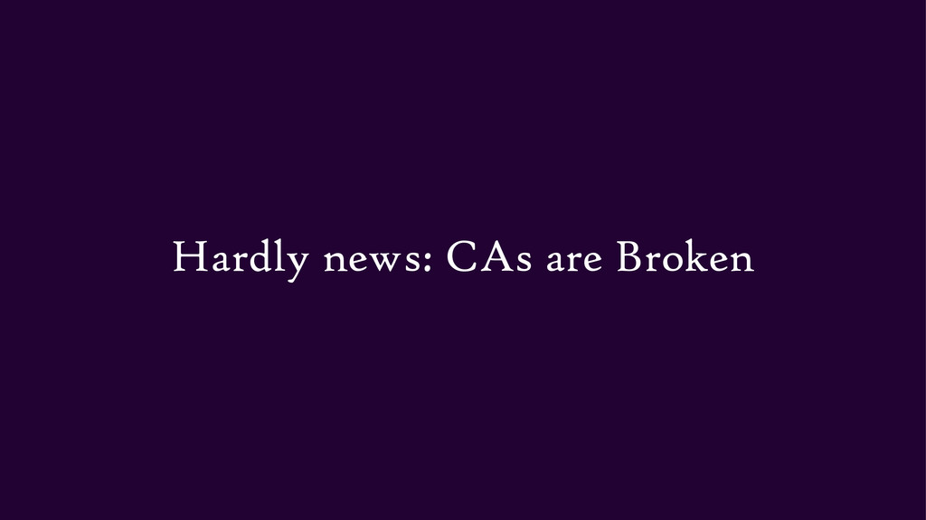 Hardly news: CAs are Broken