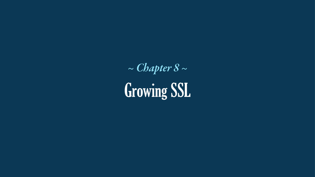 Growing SSL ~ Chapter 8 ~