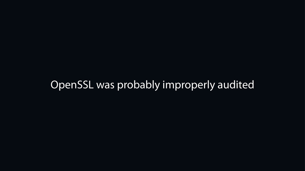 OpenSSL was probably improperly audited