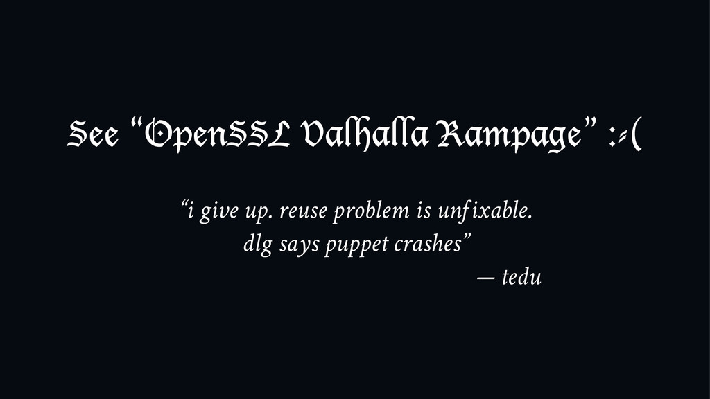 "See ""OpenSSL Valhalla Rampage"" :-( ""i give up. ..."