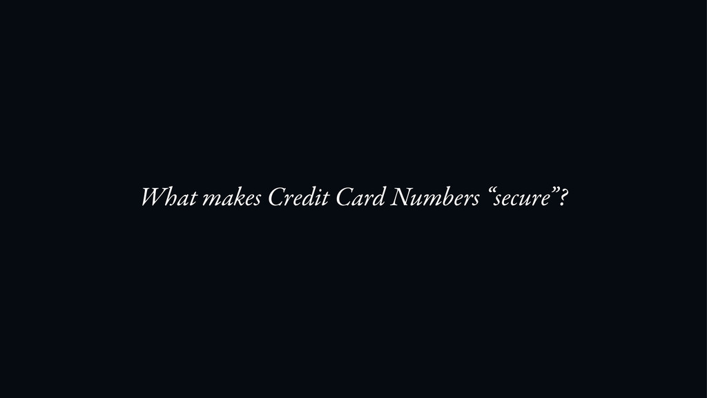 "What makes Credit Card Numbers ""secure""?"