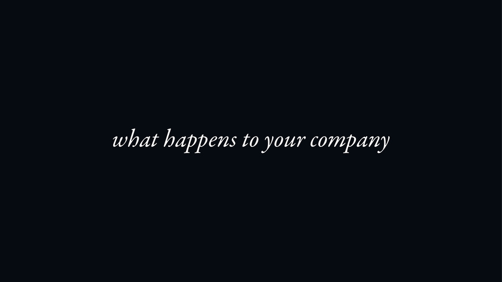 what happens to your company