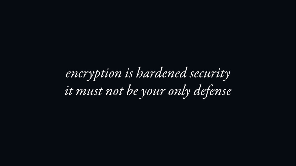 encryption is hardened security it must not be ...
